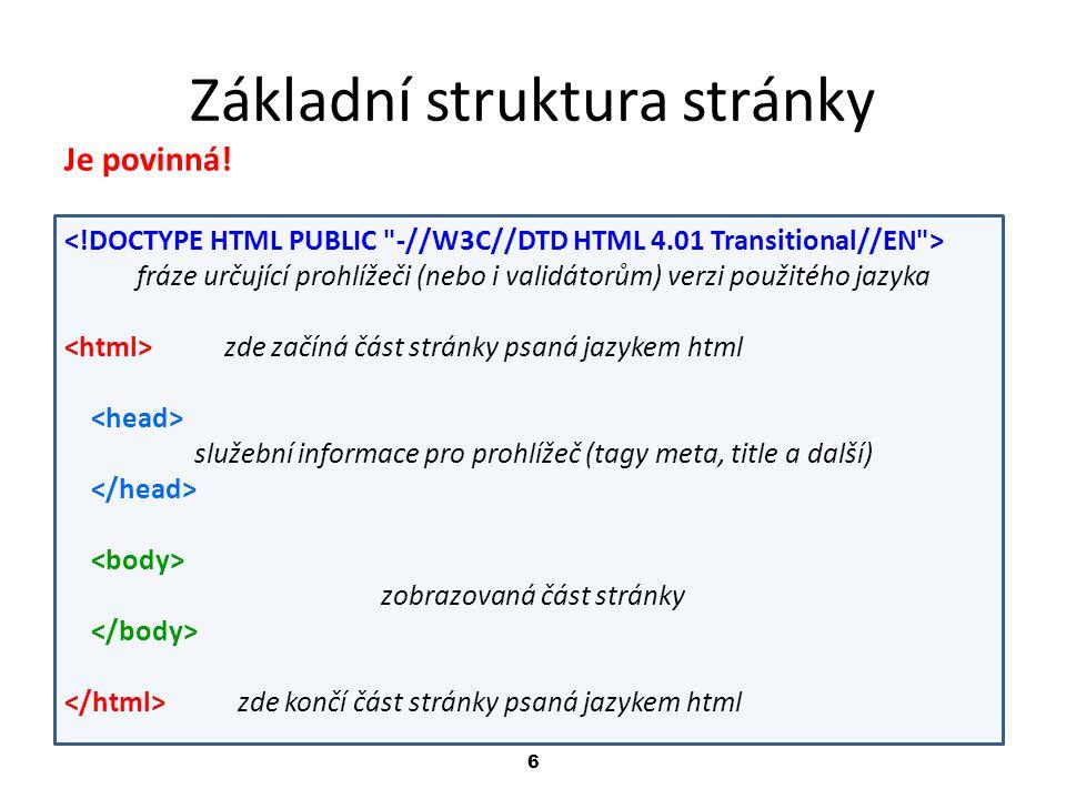 6 Základní struktura stránky Je povinná! fráze určující prohlížeči (nebo i validátorům) verzi použitého jazyka zde začíná část stránky psaná jazykem h