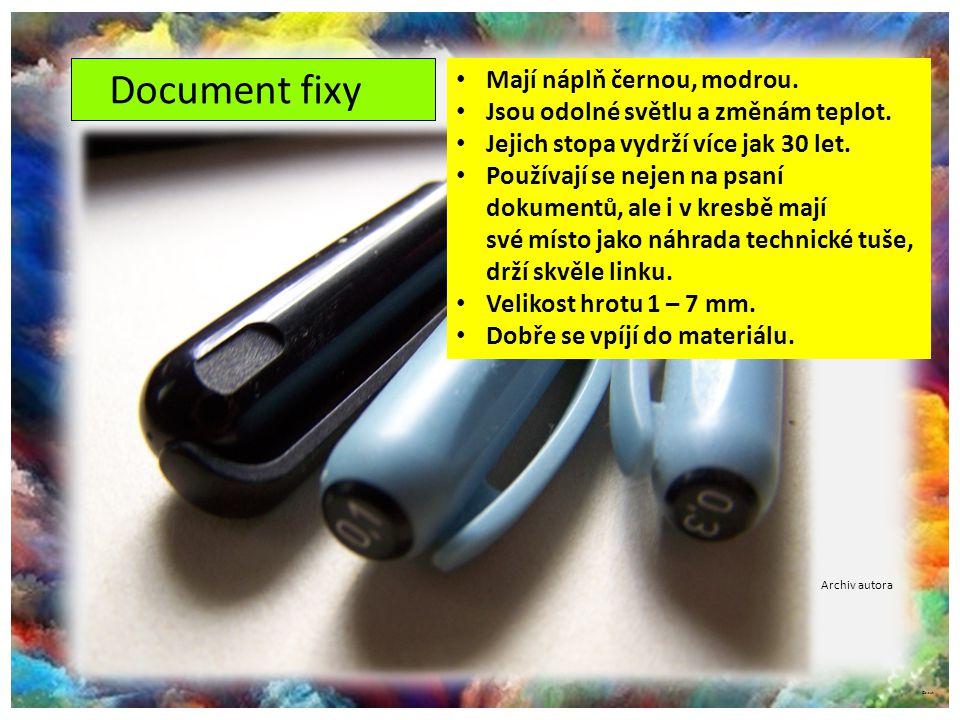 ©c.zuk Document fixy Mají náplň černou, modrou. Jsou odolné světlu a změnám teplot. Jejich stopa vydrží více jak 30 let. Používají se nejen na psaní d