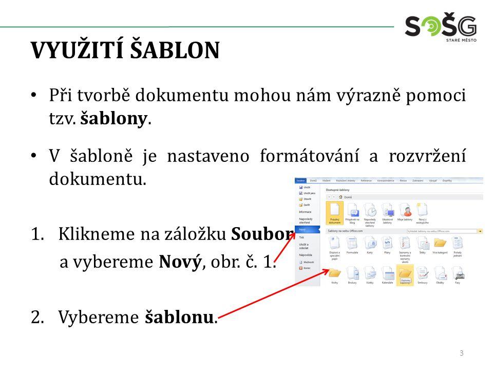 VYUŽITÍ ŠABLON Při tvorbě dokumentu mohou nám výrazně pomoci tzv. šablony. V šabloně je nastaveno formátování a rozvržení dokumentu. 1.Klikneme na zál
