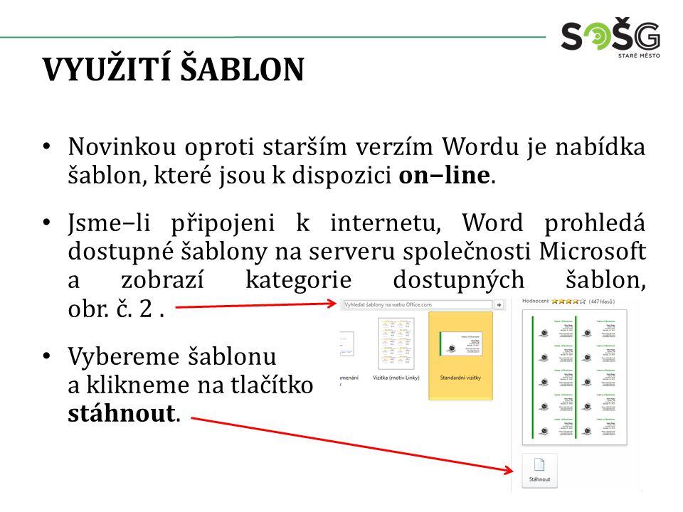 VYUŽITÍ ŠABLON Novinkou oproti starším verzím Wordu je nabídka šablon, které jsou k dispozici on−line. Jsme−li připojeni k internetu, Word prohledá do