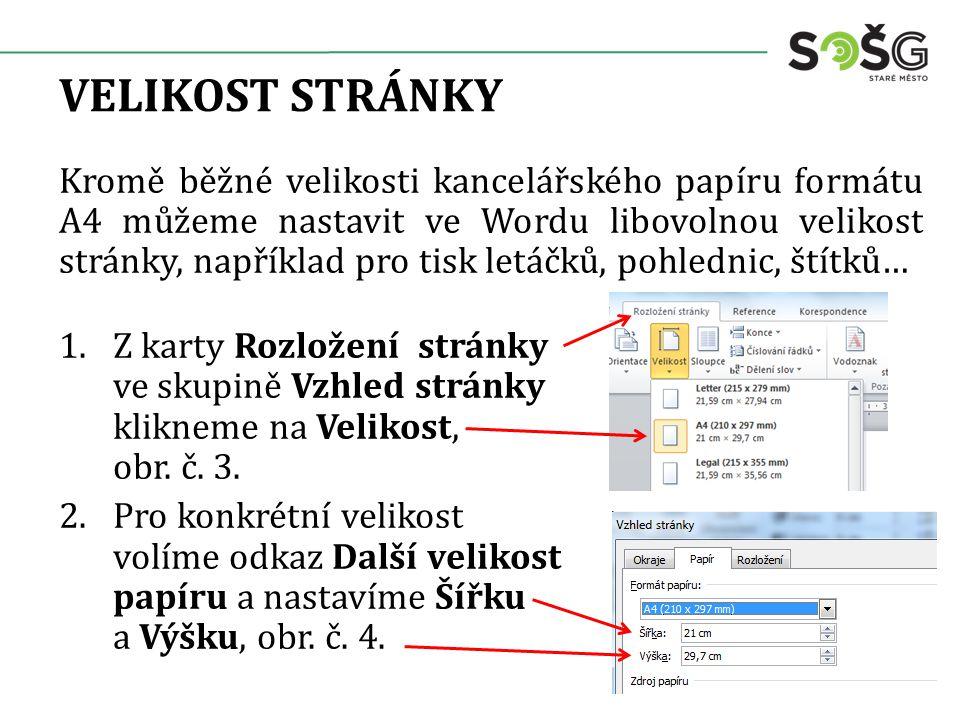 VELIKOST STRÁNKY Kromě běžné velikosti kancelářského papíru formátu A4 můžeme nastavit ve Wordu libovolnou velikost stránky, například pro tisk letáčků, pohlednic, štítků… 1.Z karty Rozložení stránky ve skupině Vzhled stránky klikneme na Velikost, obr.