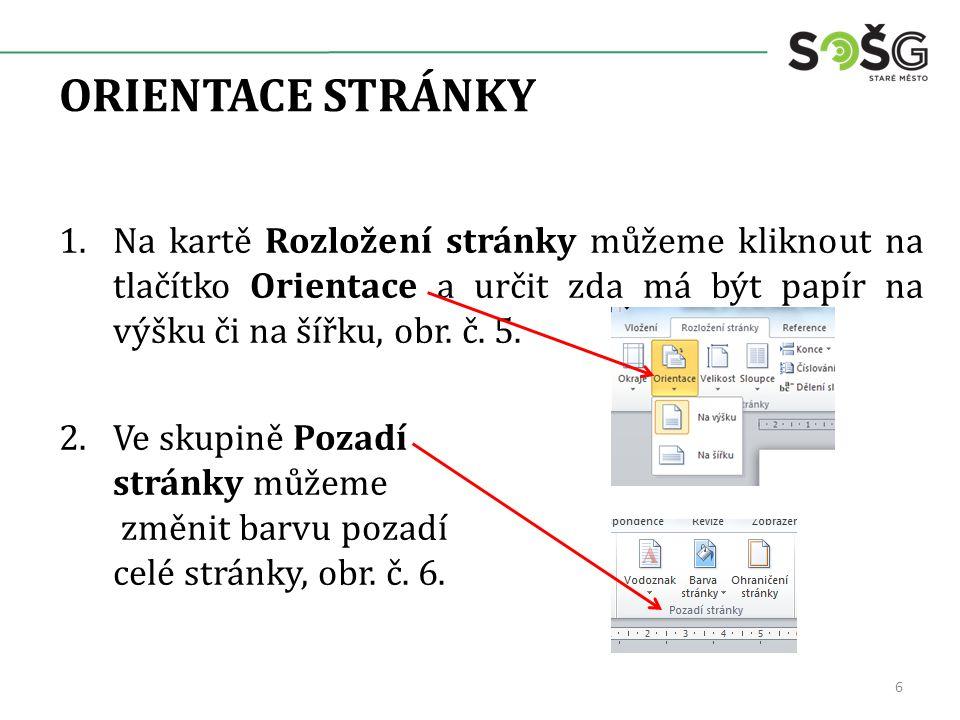 ORIENTACE STRÁNKY 1.Na kartě Rozložení stránky můžeme kliknout na tlačítko Orientace a určit zda má být papír na výšku či na šířku, obr. č. 5. 2.Ve sk