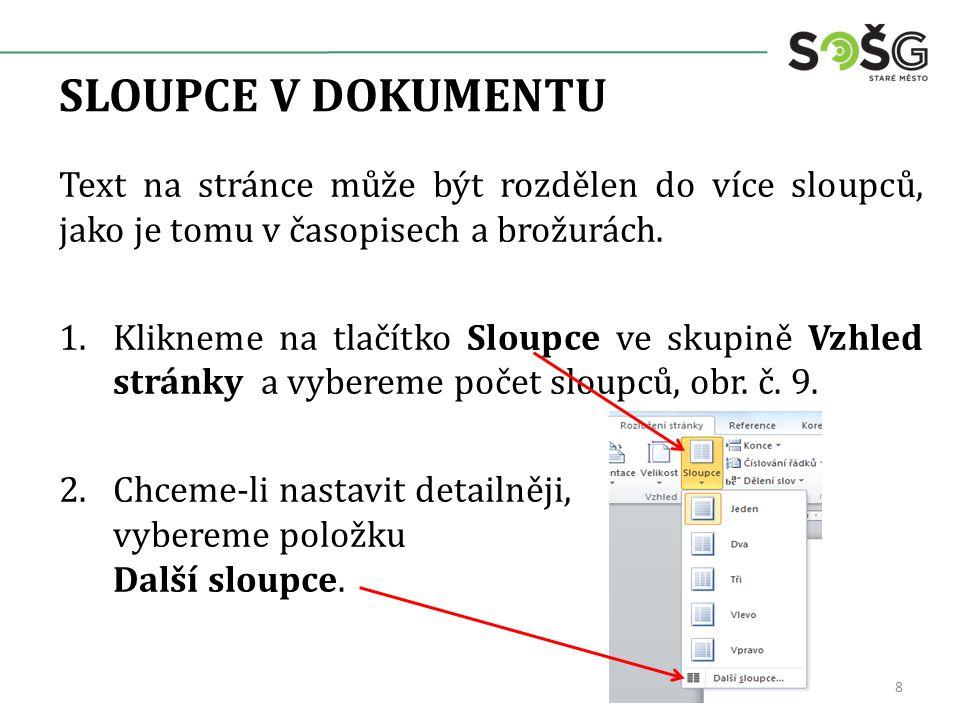 SLOUPCE V DOKUMENTU Text na stránce může být rozdělen do více sloupců, jako je tomu v časopisech a brožurách. 1.Klikneme na tlačítko Sloupce ve skupin
