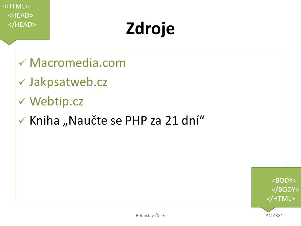 """Zdroje Macromedia.com Jakpsatweb.cz Webtip.cz Kniha """"Naučte se PHP za 21 dní"""" Bohuslav Čech3MA381"""
