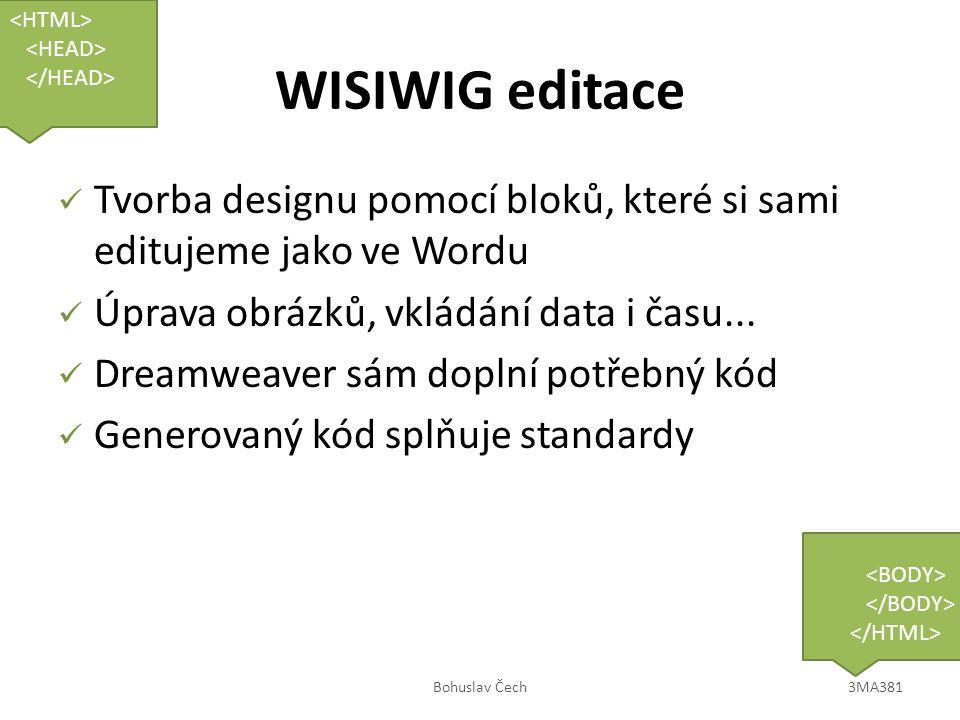 WISIWIG editace Tvorba designu pomocí bloků, které si sami editujeme jako ve Wordu Úprava obrázků, vkládání data i času... Dreamweaver sám doplní potř