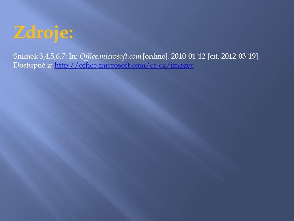 Zdroje: Snímek 3,4,5,6,7: In: Office.microsoft.com [online]. 2010-01-12 [cit. 2012-03-19]. Dostupné z: http://office.microsoft.com/cs-cz/imageshttp://