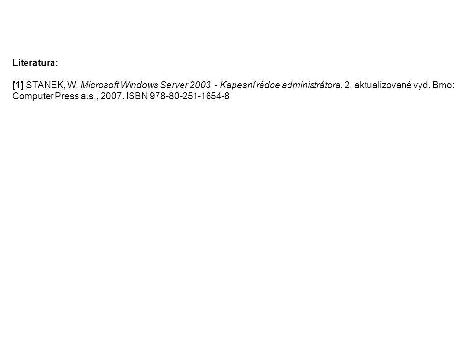 Literatura: [1] STANEK, W. Microsoft Windows Server 2003 - Kapesní rádce administrátora.