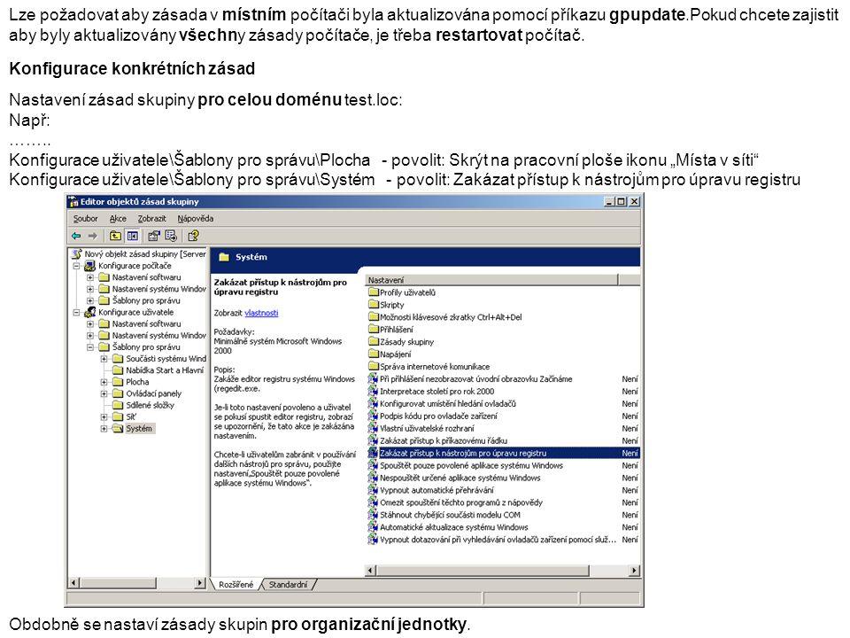 Lze požadovat aby zásada v místním počítači byla aktualizována pomocí příkazu gpupdate.Pokud chcete zajistit aby byly aktualizovány všechny zásady počítače, je třeba restartovat počítač.