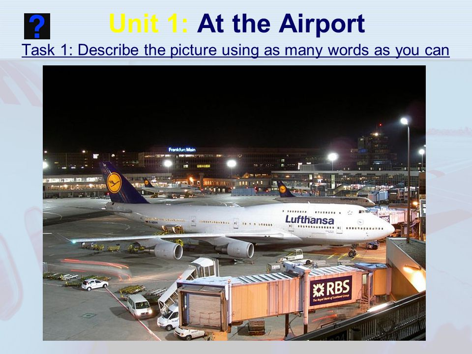 Unit 1: At the Airport Task 1: Describe the picture using as many words as you can