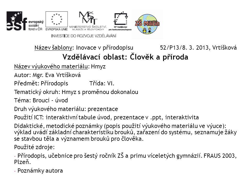 Název šablony: Inovace v přírodopisu 52/P13/8. 3. 2013, Vrtišková Vzdělávací oblast: Člověk a příroda Název výukového materiálu: Hmyz Autor: Mgr. Eva