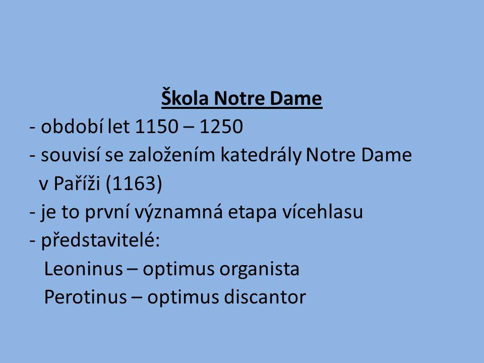 - období let 1150 – 1250 - souvisí se založením katedrály Notre Dame v Paříži (1163) - je to první významná etapa vícehlasu - představitelé: Leoninus