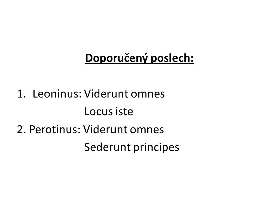 Doporučený poslech: 1.Leoninus: Viderunt omnes Locus iste 2. Perotinus: Viderunt omnes Sederunt principes