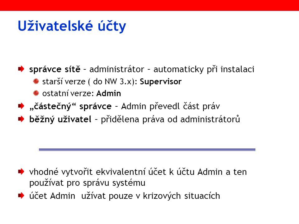 """Uživatelské účty správce sítě – administrátor – automaticky při instalaci starší verze ( do NW 3.x): Supervisor ostatní verze: Admin """"částečný správce – Admin převedl část práv běžný uživatel – přidělena práva od administrátorů vhodné vytvořit ekvivalentní účet k účtu Admin a ten používat pro správu systému účet Admin užívat pouze v krizových situacích"""