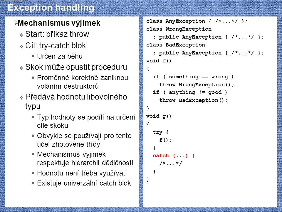 Exception handling  Mechanismus výjimek  Start: příkaz throw  Cíl: try-catch blok  Určen za běhu  Skok může opustit proceduru  Proměnné korektně