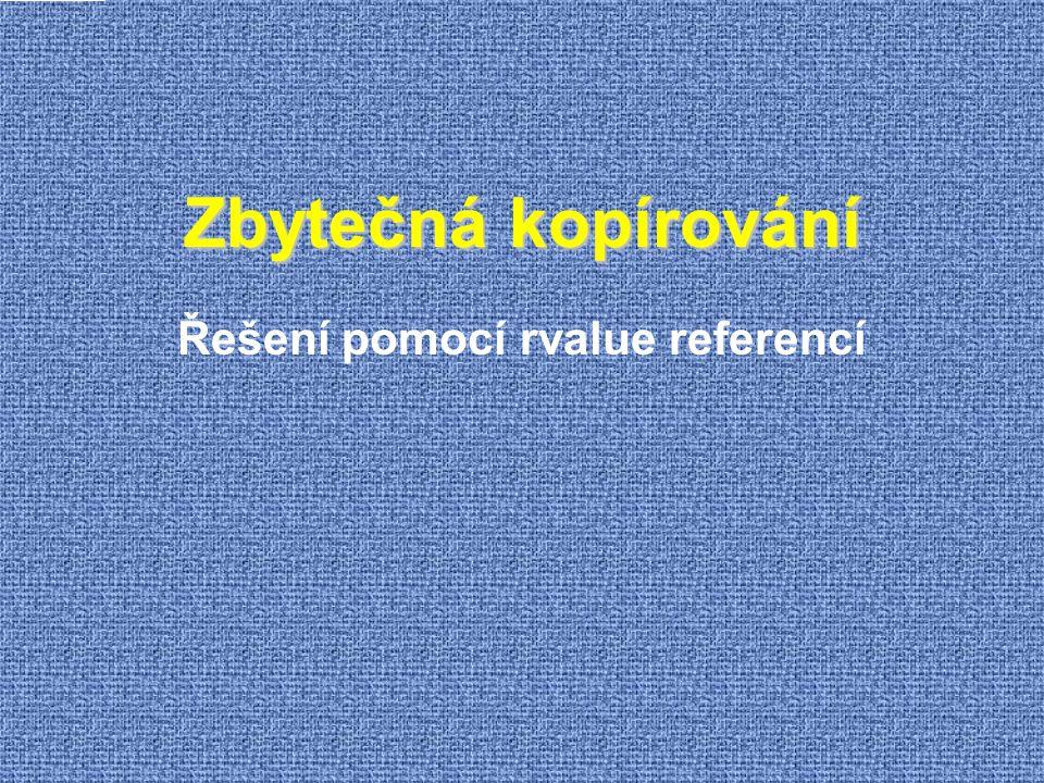 Zbytečná kopírování Řešení pomocí rvalue referencí