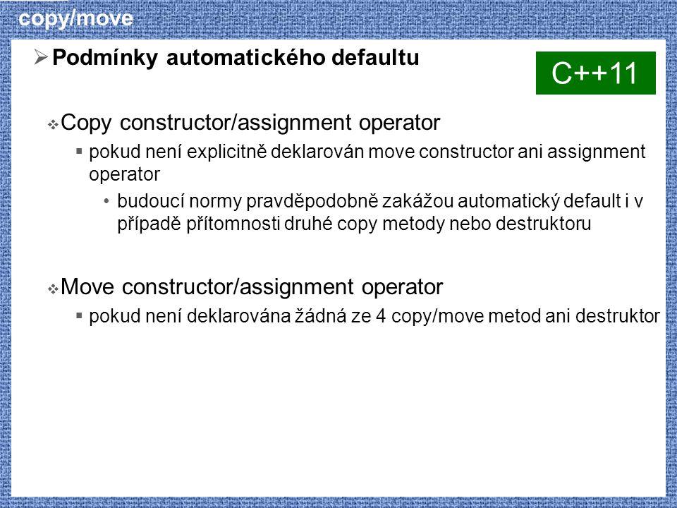 copy/move  Podmínky automatického defaultu  Copy constructor/assignment operator  pokud není explicitně deklarován move constructor ani assignment