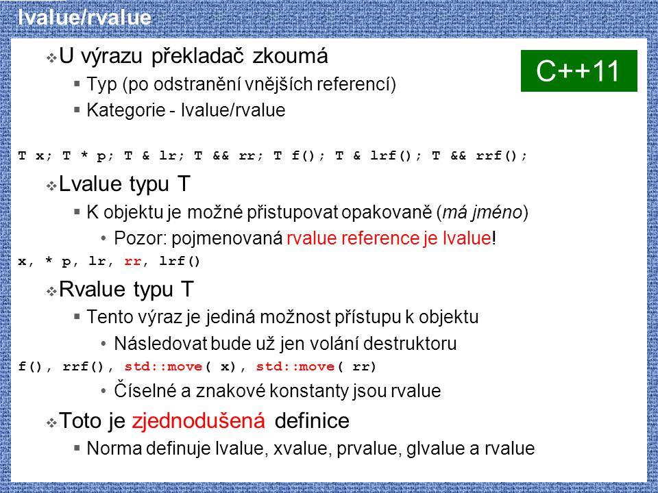 lvalue/rvalue  U výrazu překladač zkoumá  Typ (po odstranění vnějších referencí)  Kategorie - lvalue/rvalue T x; T * p; T & lr; T && rr; T f(); T &
