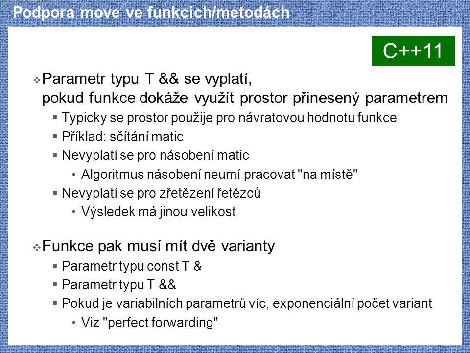 Podpora move ve funkcích/metodách  Parametr typu T && se vyplatí, pokud funkce dokáže využít prostor přinesený parametrem  Typicky se prostor použij