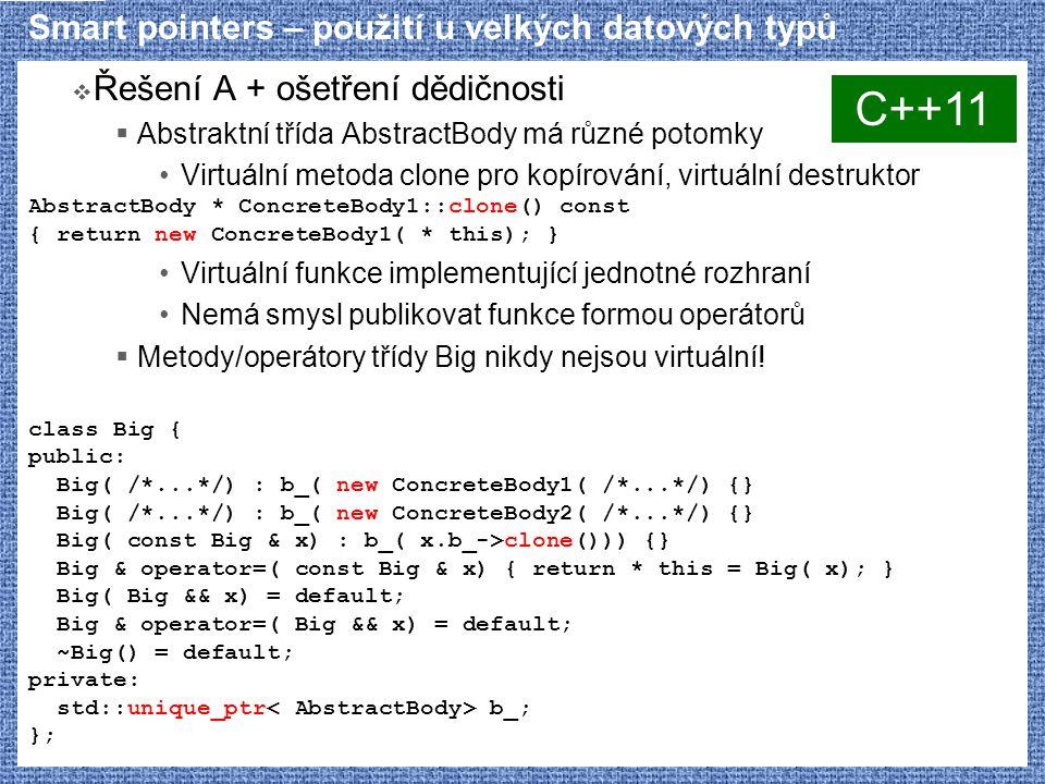Smart pointers – použití u velkých datových typů  Řešení A + ošetření dědičnosti  Abstraktní třída AbstractBody má různé potomky Virtuální metoda cl