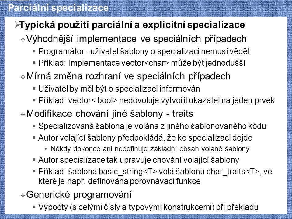 Parciální specializace  Typická použití parciální a explicitní specializace  Výhodnější implementace ve speciálních případech  Programátor - uživat