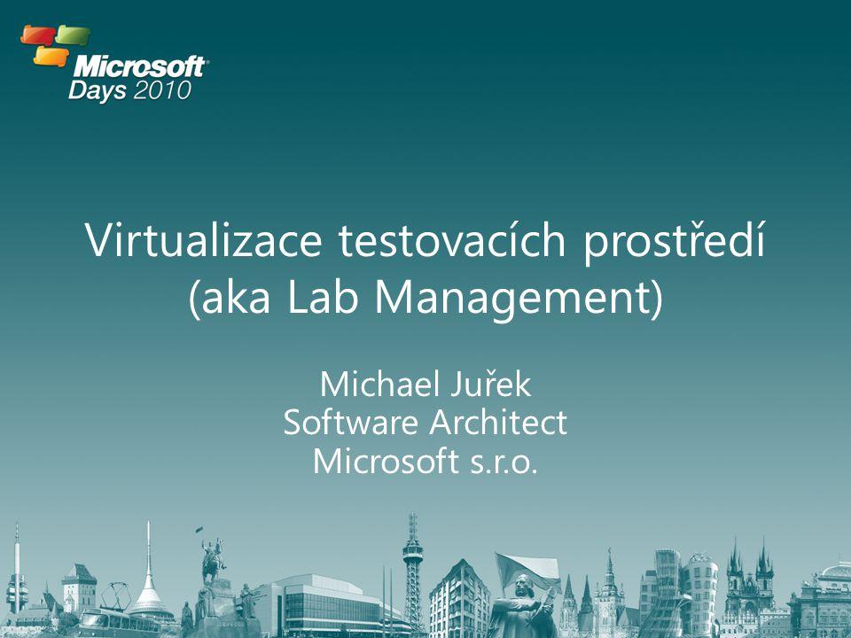 Virtualizace testovacích prostředí (aka Lab Management) Michael Juřek Software Architect Microsoft s.r.o.