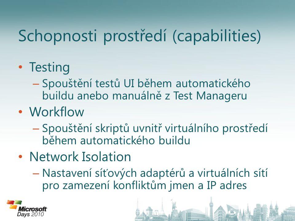 Testing – Spouštění testů UI během automatického buildu anebo manuálně z Test Manageru Workflow – Spouštění skriptů uvnitř virtuálního prostředí během automatického buildu Network Isolation – Nastavení síťových adaptérů a virtuálních sítí pro zamezení konfliktům jmen a IP adres Schopnosti prostředí (capabilities)