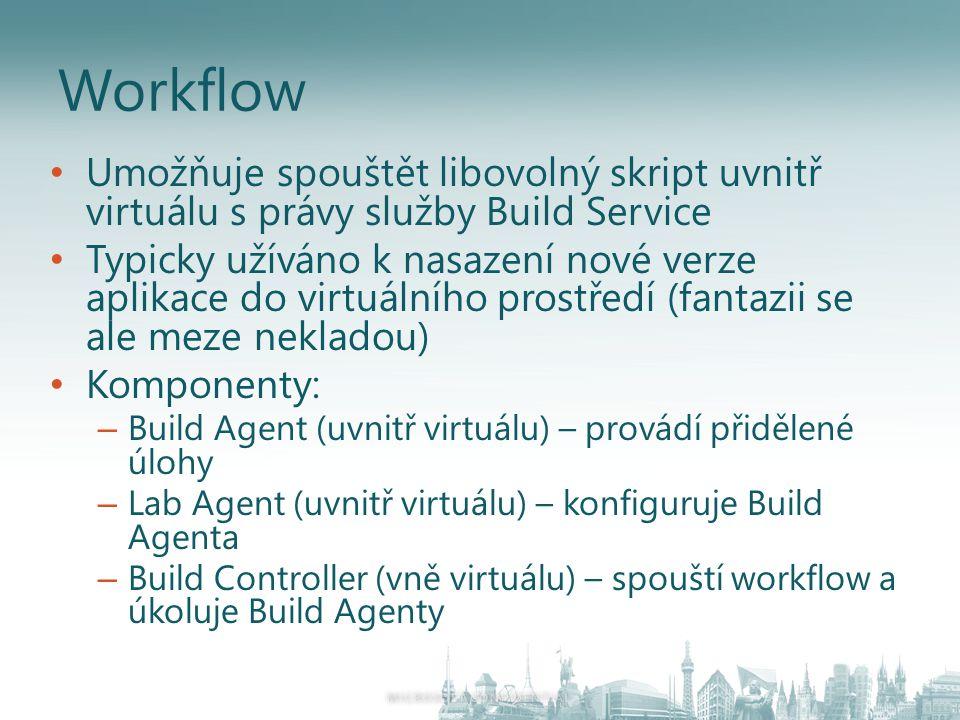 Workflow Umožňuje spouštět libovolný skript uvnitř virtuálu s právy služby Build Service Typicky užíváno k nasazení nové verze aplikace do virtuálního prostředí (fantazii se ale meze nekladou) Komponenty: – Build Agent (uvnitř virtuálu) – provádí přidělené úlohy – Lab Agent (uvnitř virtuálu) – konfiguruje Build Agenta – Build Controller (vně virtuálu) – spouští workflow a úkoluje Build Agenty