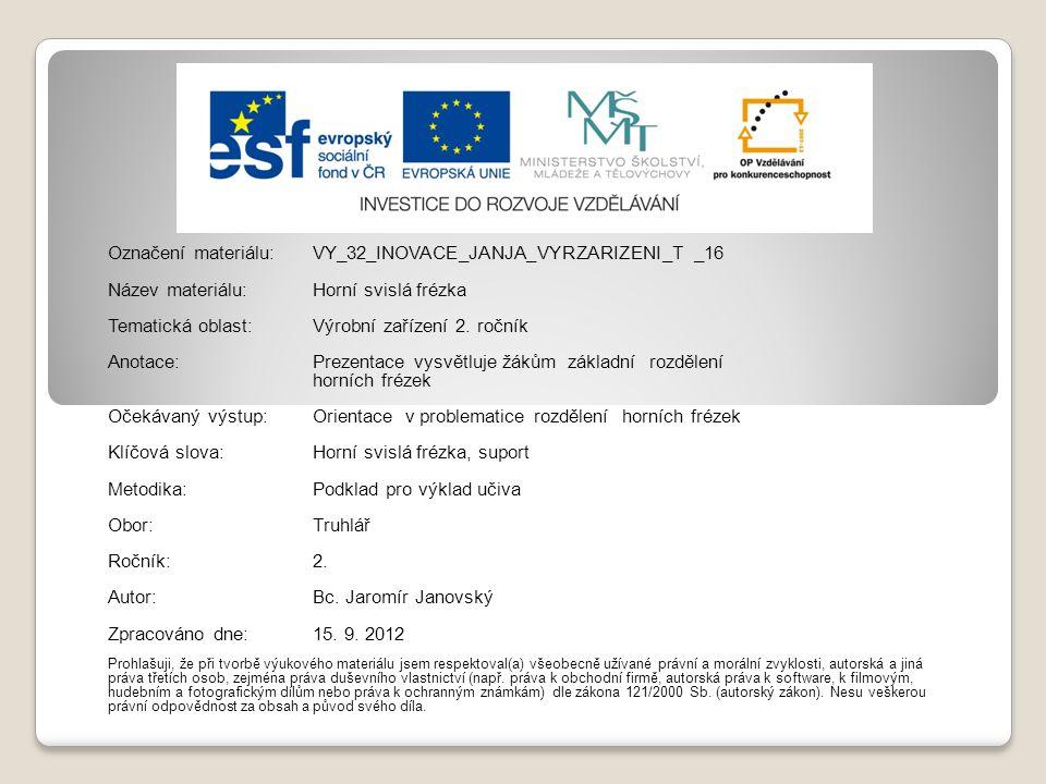 Označení materiálu:VY_32_INOVACE_JANJA_VYRZARIZENI_T _16 Název materiálu:Horní svislá frézka Tematická oblast:Výrobní zařízení 2. ročník Anotace:Preze