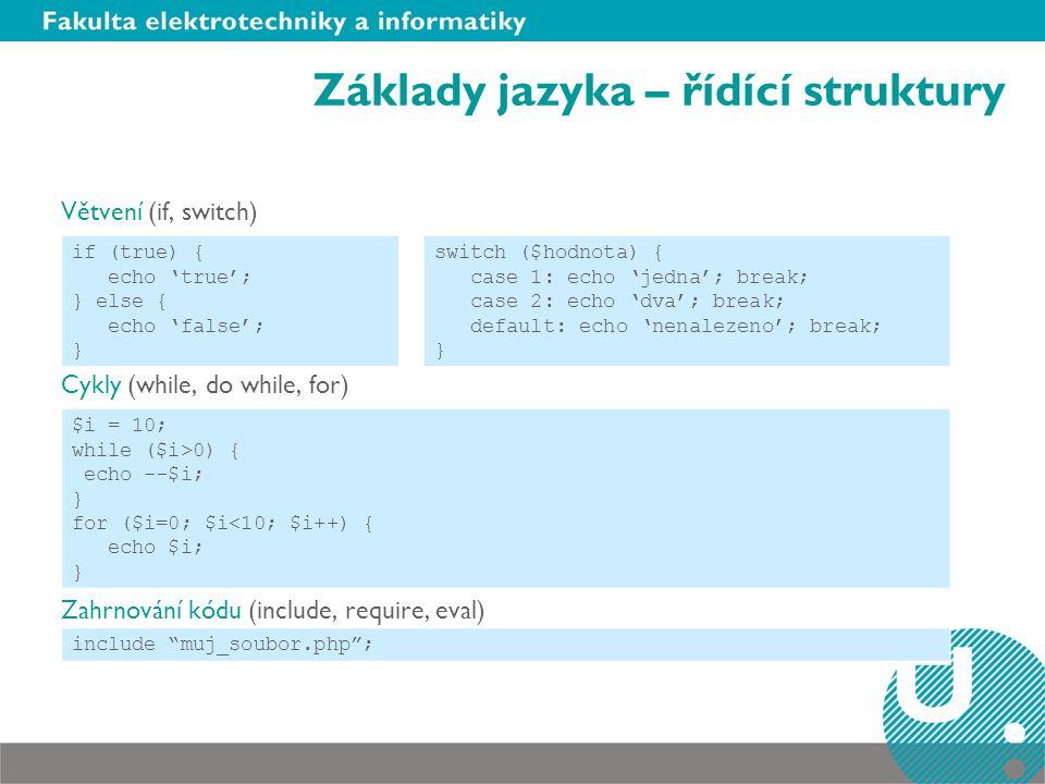 Základy jazyka – funkce Syntaxe function název_funkce (argument1,…) { blok příkazů return; } Kontext – proměnné použité ve funkci jsou vně funkce nedostupné.