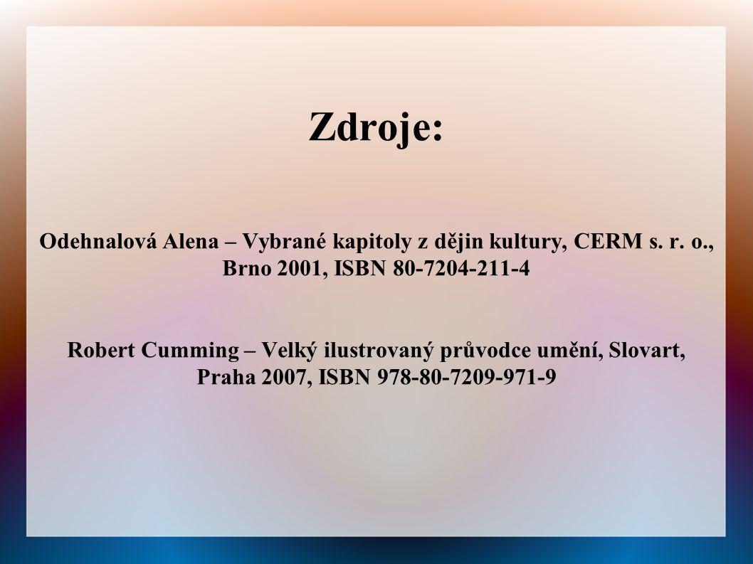 Zdroje: Odehnalová Alena – Vybrané kapitoly z dějin kultury, CERM s.