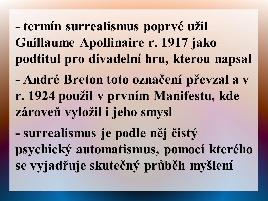 - termín surrealismus poprvé užil Guillaume Apollinaire r.
