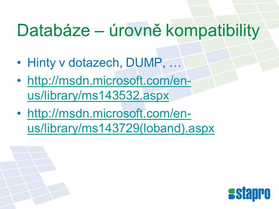Databáze – úrovně kompatibility Hinty v dotazech, DUMP, … http://msdn.microsoft.com/en- us/library/ms143532.aspxhttp://msdn.microsoft.com/en- us/library/ms143532.aspx http://msdn.microsoft.com/en- us/library/ms143729(loband).aspxhttp://msdn.microsoft.com/en- us/library/ms143729(loband).aspx