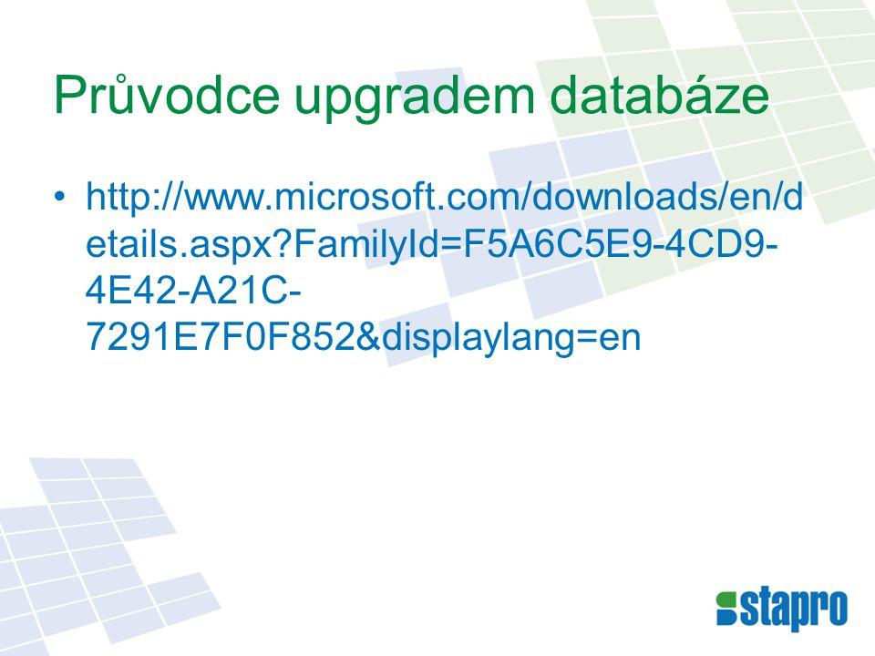 Průvodce upgradem databáze http://www.microsoft.com/downloads/en/d etails.aspx FamilyId=F5A6C5E9-4CD9- 4E42-A21C- 7291E7F0F852&displaylang=en