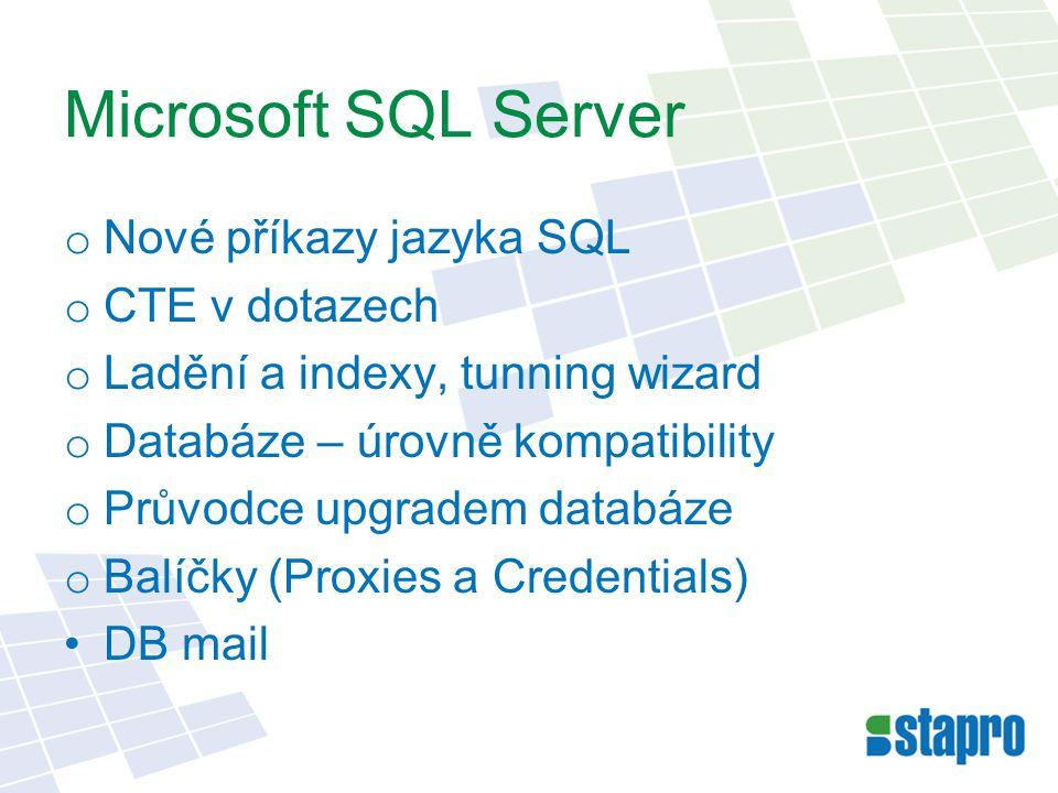 Microsoft SQL Server o Nové příkazy jazyka SQL o CTE v dotazech o Ladění a indexy, tunning wizard o Databáze – úrovně kompatibility o Průvodce upgradem databáze o Balíčky (Proxies a Credentials) DB mail