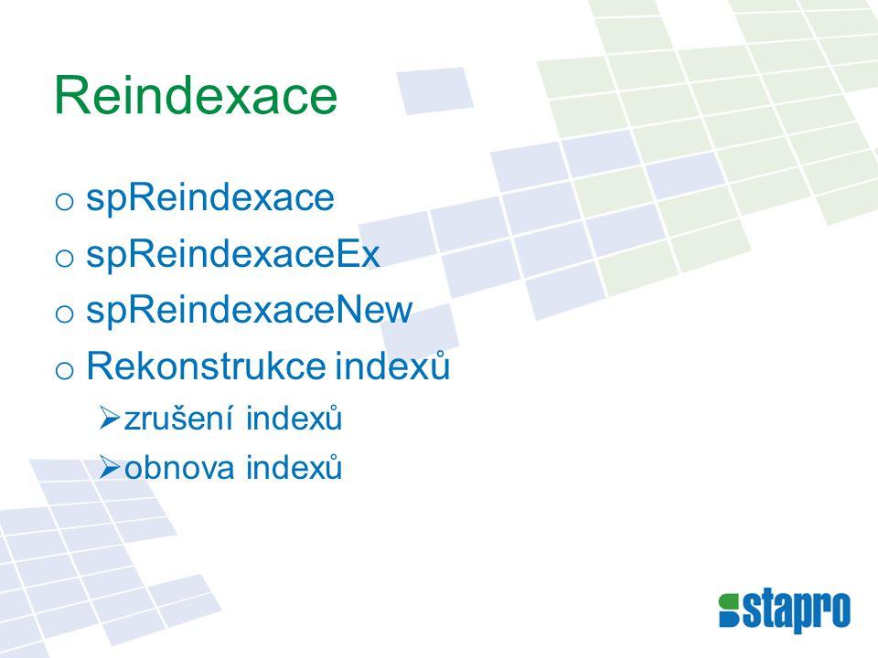 Reindexace o spReindexace o spReindexaceEx o spReindexaceNew o Rekonstrukce indexů  zrušení indexů  obnova indexů