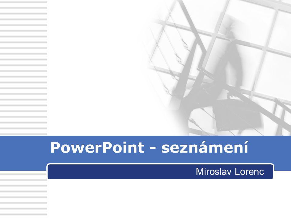 PowerPoint - seznámení Miroslav Lorenc