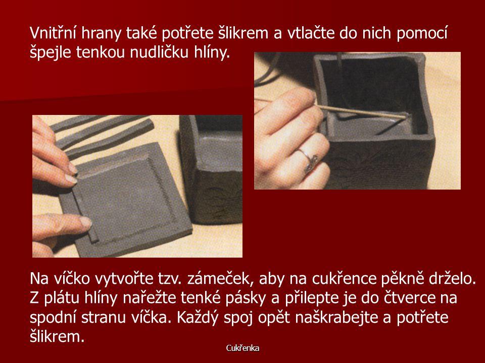 Cukřenka Okraje čtverců naškrabejte vidličkou. Hrany spojů musejí být seříznuté zešikma, aby k sobě pěkně přiléhaly. Každý spoj naškrabejte vidličkou