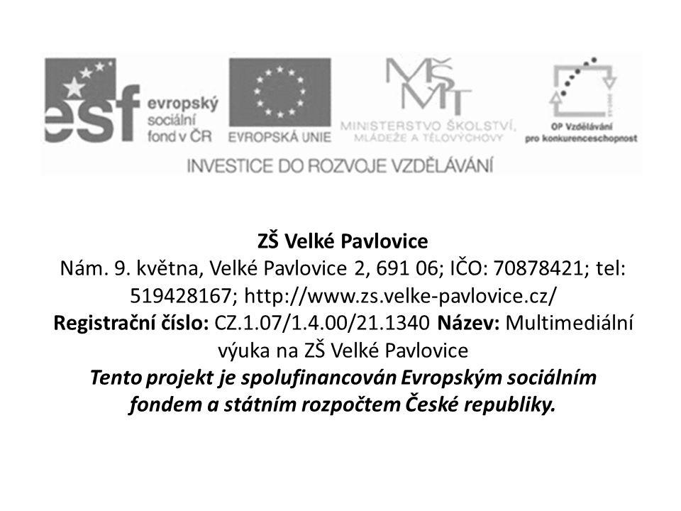 ZŠ Velké Pavlovice Nám. 9. května, Velké Pavlovice 2, 691 06; IČO: 70878421; tel: 519428167; http://www.zs.velke-pavlovice.cz/ Registrační číslo: CZ.1