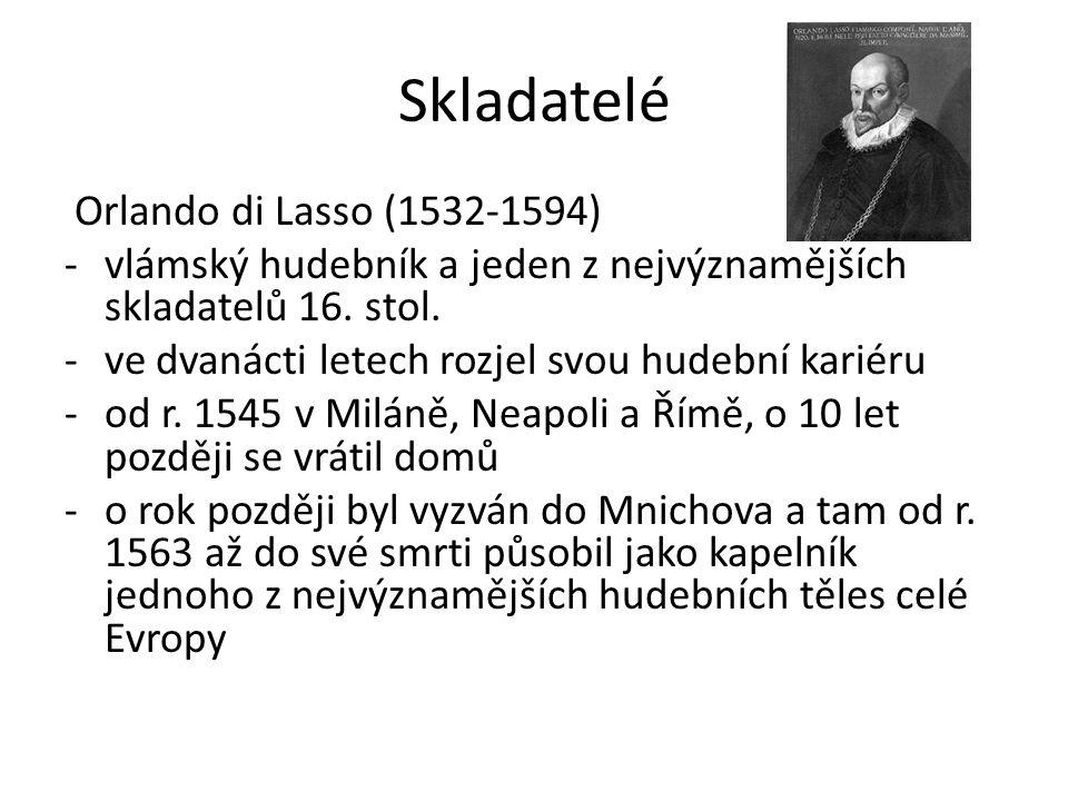 Skladatelé Orlando di Lasso (1532-1594) -vlámský hudebník a jeden z nejvýznamějších skladatelů 16. stol. -ve dvanácti letech rozjel svou hudební karié