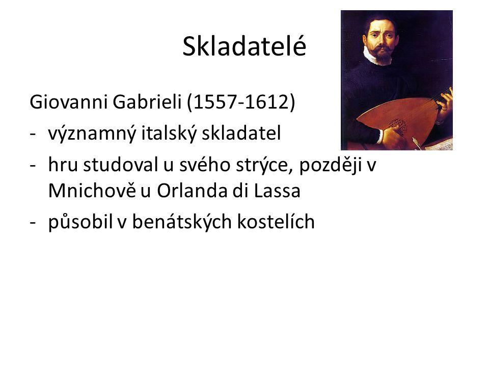 Skladatelé Giovanni Gabrieli (1557-1612) -významný italský skladatel -hru studoval u svého strýce, později v Mnichově u Orlanda di Lassa -působil v be