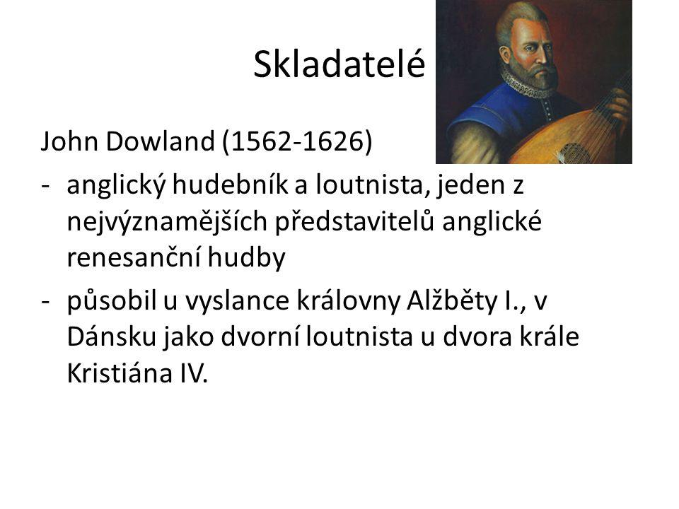 Skladatelé John Dowland (1562-1626) -anglický hudebník a loutnista, jeden z nejvýznamějších představitelů anglické renesanční hudby -působil u vyslanc