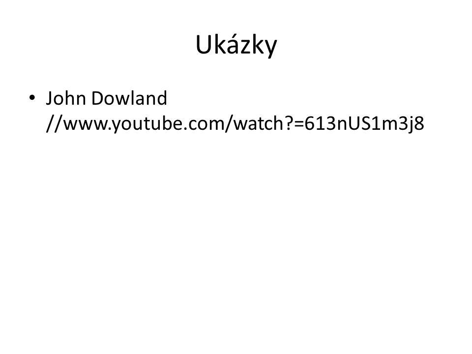 Ukázky John Dowland //www.youtube.com/watch?=613nUS1m3j8