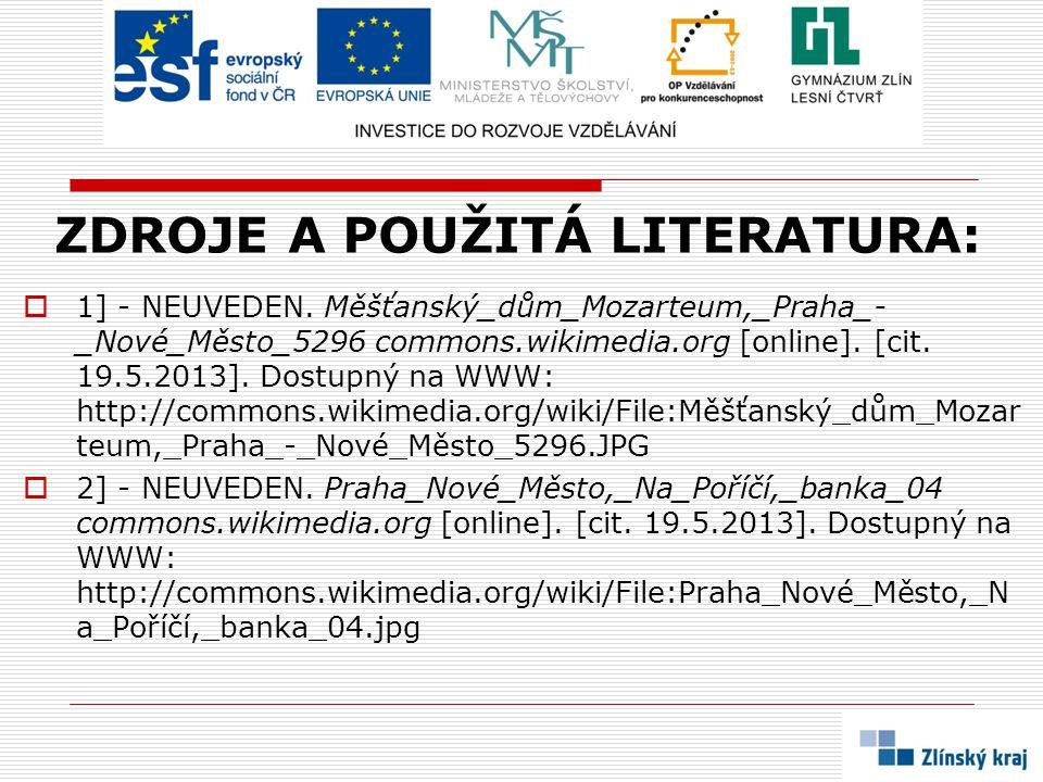 ZDROJE A POUŽITÁ LITERATURA:  1] - NEUVEDEN. Měšťanský_dům_Mozarteum,_Praha_- _Nové_Město_5296 commons.wikimedia.org [online]. [cit. 19.5.2013]. Dost