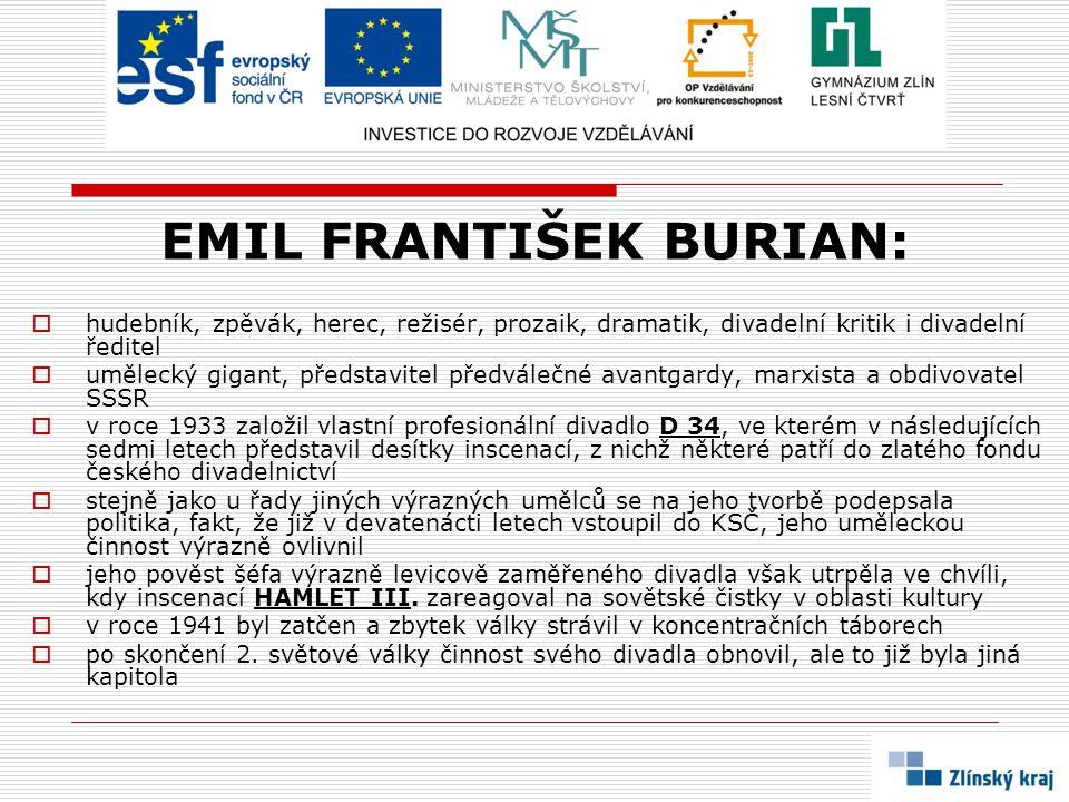 EMIL FRANTIŠEK BURIAN:  hudebník, zpěvák, herec, režisér, prozaik, dramatik, divadelní kritik i divadelní ředitel  umělecký gigant, představitel pře