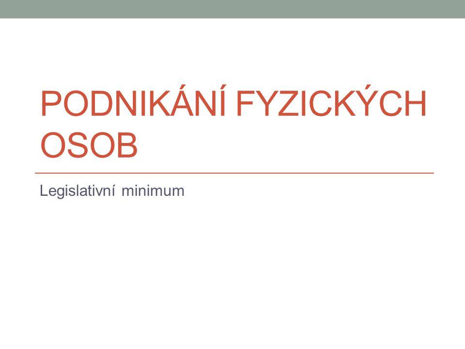 PODNIKÁNÍ FYZICKÝCH OSOB Legislativní minimum