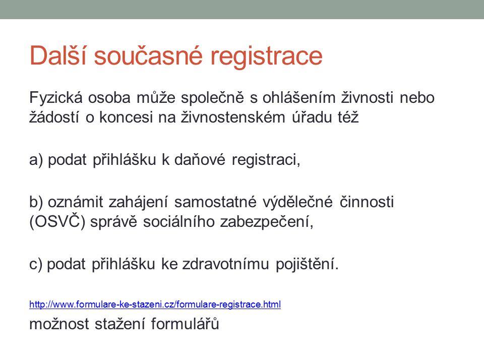 Další současné registrace Fyzická osoba může společně s ohlášením živnosti nebo žádostí o koncesi na živnostenském úřadu též a) podat přihlášku k daňo