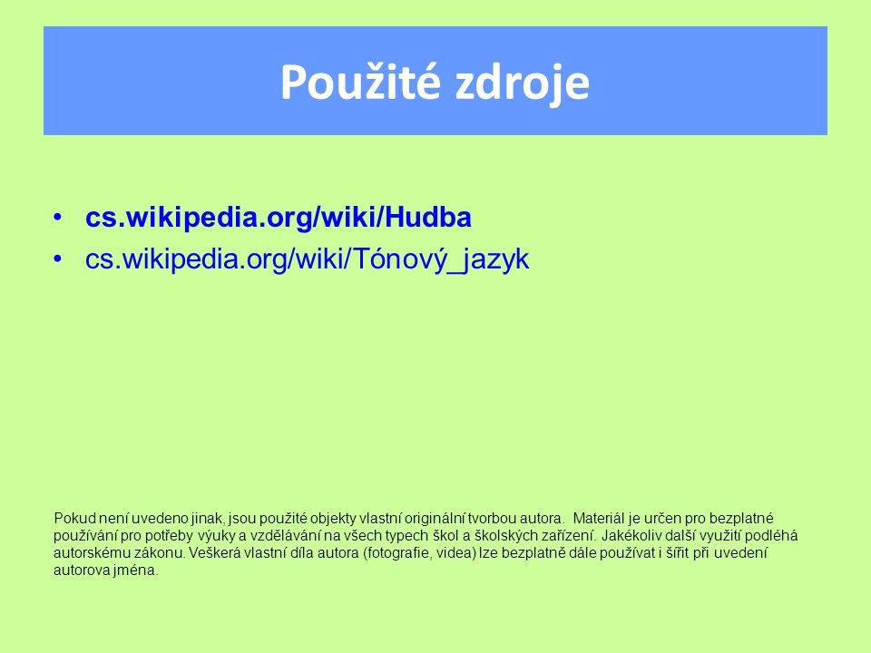 Použité zdroje cs.wikipedia.org/wiki/Hudba cs.wikipedia.org/wiki/Tónový_jazyk Pokud není uvedeno jinak, jsou použité objekty vlastní originální tvorbo