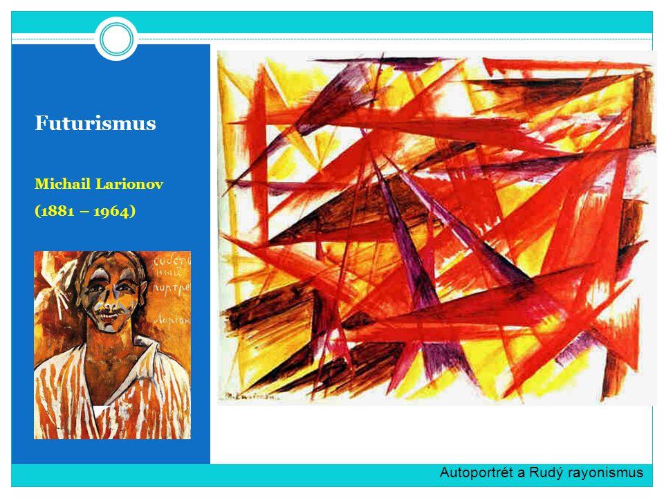 Futurismus Michail Larionov (1881 – 1964) Autoportrét a Rudý rayonismus