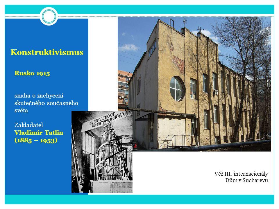 Konstruktivismus Rusko 1915 snaha o zachycení skutečného současného světa Zakladatel Vladimír Tatlin (1885 – 1953) Věž III.