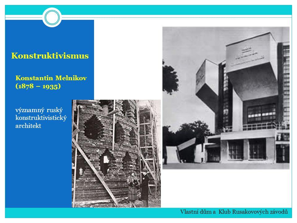 Konstruktivismus Konstantin Melnikov (1878 – 1935) významný ruský konstruktivistický architekt Vlastní dům a Klub Rusakovových závodů